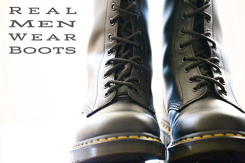 REAL MEN WEAR BOOTS!